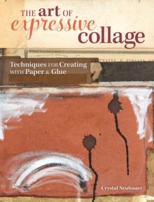 The Art of Expressive Collage : Techniques for Creating with Paper and Glue, Spiral bound Book