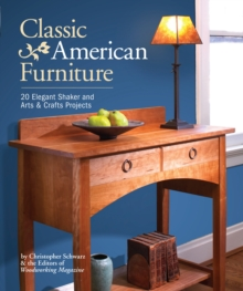 Classic American Furniture : 20 Elegant Shaker and Arts & Crafts Projects, Paperback Book