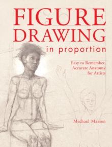 Figure Drawing in Proportion : Easy to Remember, Accurate Anatomy for Artists, Paperback Book