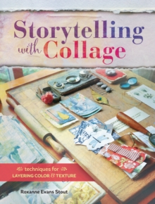 Storytelling with Collage : Techniques for Layering, Color and Texture, Paperback / softback Book