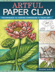 Artful Paper Clay : Techniques for Adding Dimension to Your Art, Paperback Book