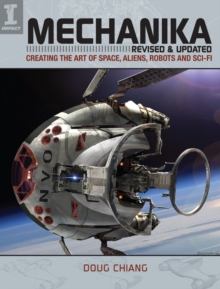 Mechanika, Revised and Updated : Creating the Art of Space, Aliens, Robots and Sci-Fi, Paperback / softback Book
