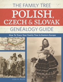 The Family Tree Polish, Czech and Slovak Genealogy Guide : How to Trace Your Family Tree in Eastern Europe, Paperback Book