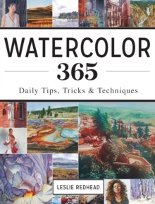 Watercolor 365 : Daily Tips, Tricks and Techniques, Paperback Book