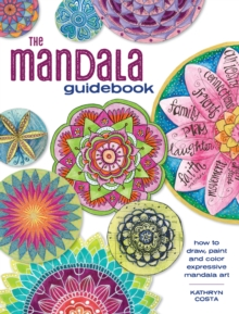 The Mandala Guidebook : How to Draw, Paint and Color Expressive Mandala Art, Paperback / softback Book