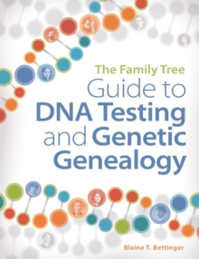 The Family Tree Guide to DNA Testing and Genetic Genealogy : How to Harness the Power of DNA to Advance Your Family Tree Research, Paperback / softback Book