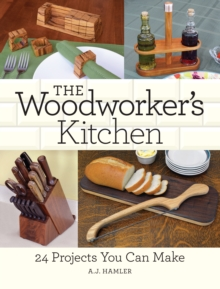 The Woodworker's Kitchen : 24 Projects You Can Make, Paperback Book
