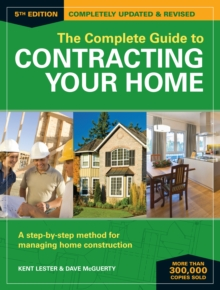The Complete Guide to Contracting Your Home 5th Edition : A Step-by-Step Method for Managing Home Construction, Paperback Book