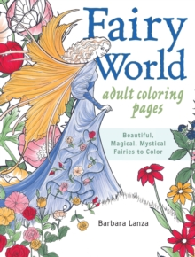 Fairy World Coloring Pages : Beautiful, Magical Mystical Fairies to Color, Paperback / softback Book