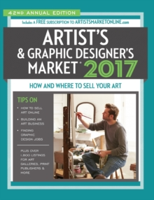 2017 Artist's & Graphic Designer's Market : How and Where to Sell Your Art Includes a FREE subscription to ArtistsMarketOnline.com 42nd Annual Edition More Articles and Freelance Tips Than Ever Before, Paperback Book