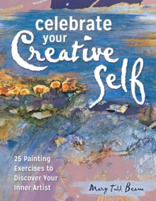 Celebrate Your Creative Self [new-in-paperback] : 25 Painting Exercises to Discover Your Inner Artist, Paperback Book