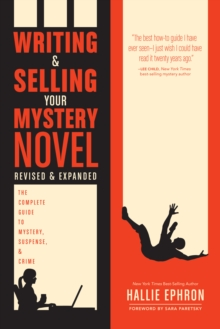 Writing and Selling Your Mystery Novel Revised and Expanded : The Complete Guide to Mystery, Suspense, and Crime, Paperback Book