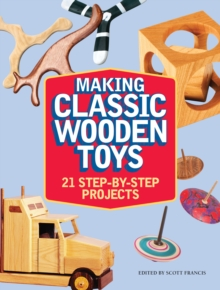 Making Classic Wooden Toys : 20 Step-by-Step Projects, Paperback Book