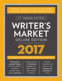 Writer's Market Deluxe Edition 2017 : The Most Trusted Guide to Getting Published, Paperback Book