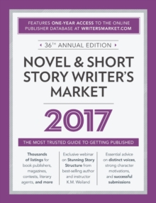 Novel & Short Story Writer's Market 2017 : The Most Trusted Guide to Getting Published, Paperback Book