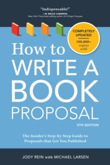 How to Write a Book Proposal : The Insider's Step-by-Step Guide to Proposals that Get You Published, Paperback Book