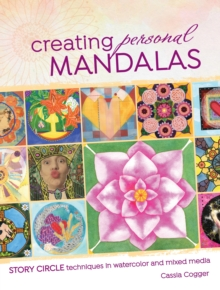 Creating Personal Mandalas : Story Circle Techniques in Watercolor and Mixed Media, Paperback / softback Book