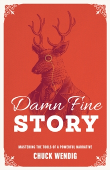 Damn Fine Story : Mastering the Tools of a Powerful Narrative, Paperback Book