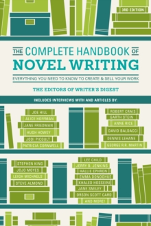 The Complete Handbook of Novel Writing 3rd Edition : Everything You Need to Know to Create & Sell Your Work. Includes interviews with and articles by Stephen King, David Baldacci, George R.R. Martin,, Paperback Book
