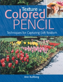 Texture in Colored Pencil [new in paperback] : Techniques for Capturing Soft Realism, Paperback Book