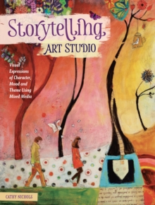 Storytelling Art Studio : Visual Expressions of Character, Mood and Theme Using Mixed Media, Paperback Book