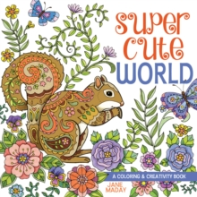 Super Cute World : A Coloring and Creativity Book, Paperback Book