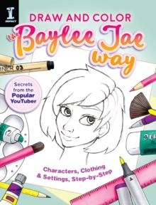 Draw and Color the Baylee Jae Way : Characters, Clothing and Settings Step by Step, Paperback / softback Book