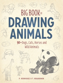 Big Book of Drawing Animals : 90+ Dogs, Cats, Horses and Wild Animals, Paperback Book