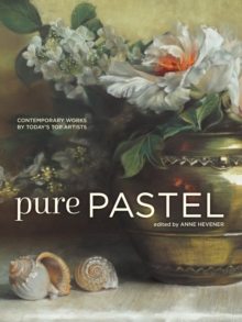 Pure Pastel : Contemporary Works by Today's Top Artists, Hardback Book