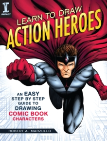 Learn To Draw Action Heroes : An Easy Step by Step Guide to Drawing Comic Book Characters, Paperback Book