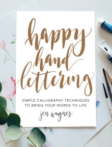 Happy Hand Lettering : Simple Calligraphy Techniques to Bring Your Words to Life, Paperback Book