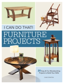 I Can Do That - Furniture Projects : 20 Easy & Fun Woodworking Projects to Build Your Skills, Paperback / softback Book