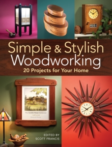 Simple & Stylish Woodworking : 20 Projects for Your Home, Paperback Book