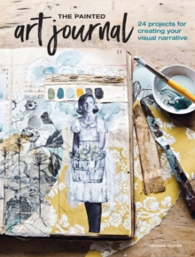 The Painted Art Journal : 24 Projects for Creating Your Visual Narrative, Paperback / softback Book