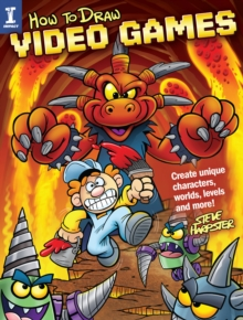 How to Draw Video Games : Create Unique Characters, Worlds, Levels and More, Paperback Book