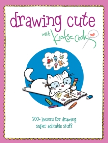 Drawing Cute with Katie Cook : 200+ Lessons for Drawing Super Adorable Stuff blurb: Squee!, Paperback Book