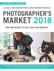 Photographer's Market 2018 : How and Where to Sell Your Photography; Includes a FREE subscription to ArtistsMarketOnline.com; 41st Annual Edition; Tips on Starting a photography business, Getting free, Paperback / softback Book