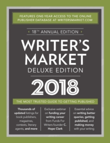 Writer's Market Deluxe Edition 2018 : The Most Trusted Guide to Getting Published, Paperback Book