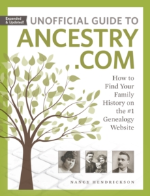 Unofficial Guide to Ancestry.com : How to Find Your Family History on the #1 Genealogy Website, Paperback Book