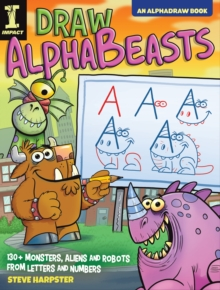 Draw AlphaBeasts : 130+ Monsters, Aliens and Robots From Letters and Numbers, Paperback / softback Book