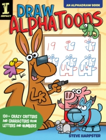 Draw AlphaToons : 130+ Crazy Critters and Characters From Letters and Numbers, Paperback / softback Book