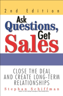 Ask Questions, Get Sales : Close The Deal And Create Long-Term Relationships, EPUB eBook