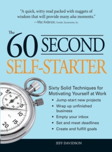 60 Second Self-Starter : Sixty Solid Techniques to get motivated, get organized, and get going in the workplace., EPUB eBook