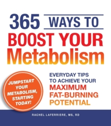 365 Ways to Boost Your Metabolism : Everyday Tips to Achieve Your Maximum Fat-Burning Potential, Paperback Book