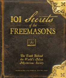 101 Secrets of the Freemasons : The Truth Behind the World's Most Mysterious Society, Hardback Book