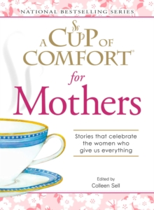 A Cup of Comfort for Mothers : Stories that celebrate the women who give us everything, EPUB eBook