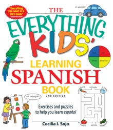 The Everything Kids' Learning Spanish Book : Exercises and puzzles to help you learn Espanol, Paperback / softback Book