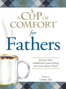 A Cup of Comfort for Fathers : Stories that celebrate everything we love about Dad, EPUB eBook