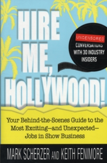 Hire Me, Hollywood! : Your Behind-the-Scenes Guide to the Most Exciting - and Unexpected - Jobs in Show Business, Paperback Book