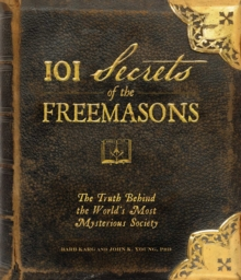 101 Secrets of the Freemasons : The Truth Behind the World's Most Mysterious Society, EPUB eBook